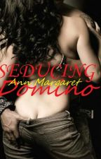 SEDUCING Domino by AnnMargaretNovels