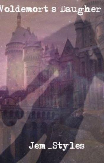 Voldemort's Daughter - (Under editing)