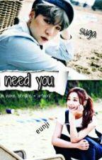I Need You [] Oneshot []^eunji&suga Ff_bts by babywen95
