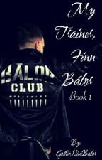 ✔My Trainer, Finn Bálor{Book 1} (Finn Bálor fanfic)[Completed] by GothicNiniBalor