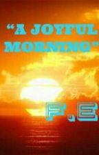 A Joyful Morning by FranzEvanz