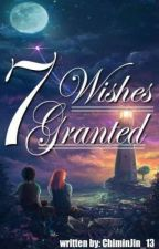 7 Wishes Granted (On Hold) (Revising) by Chiminjin_13