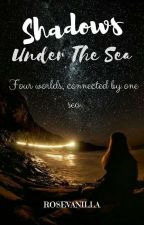 SHADOWS UNDER THE SEA by NoEavesdropping
