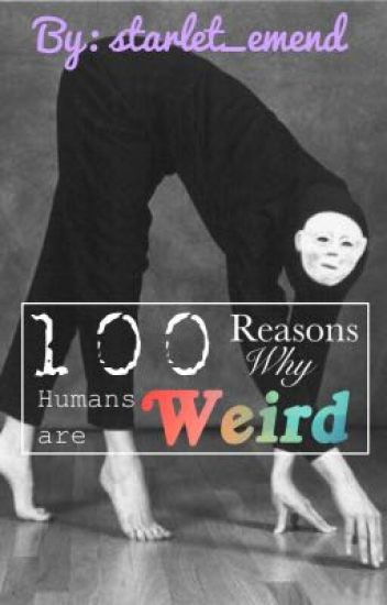 100 reasons why humans are weird