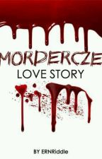 MORDERCZE LOVE STORY by ERNRiddle