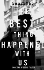 The Best Thing happened To Us (Desire Series #2) #AGWA by San2045
