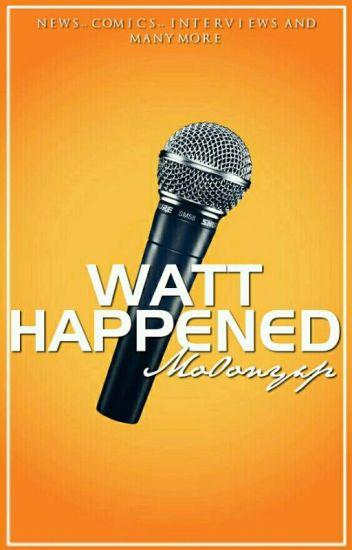 Watthappened