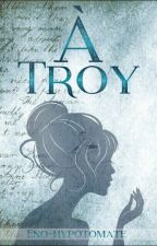 À Troy by Eno_hypotomate