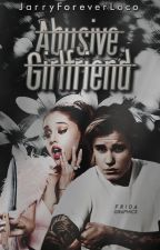 Abusive Girlfriend by JarryForeverLoco
