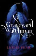 Graveyard Watchman *Wattpad Featured Story* by LeslieFear