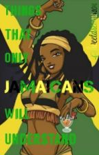 Things That Only Jamaicans Will Understand  by SweetDreams104