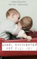 Angel Winchester Not Over Yet by izzymagnavita