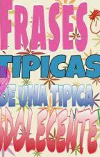 Tipicas Fraces De Una Típica Adolecente. by diazmariaaa