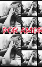 Por Amor  by LuisAndresMorales