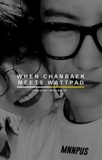 When Chanbaek found wattpad.. || CHANBAEK SHORT STORY by -FangirlingUnnie