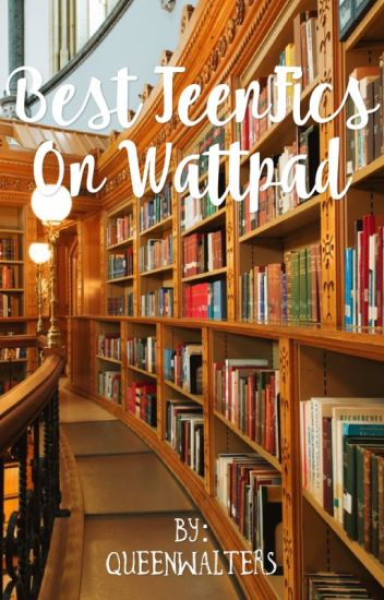 Best TeenFics On Wattpad