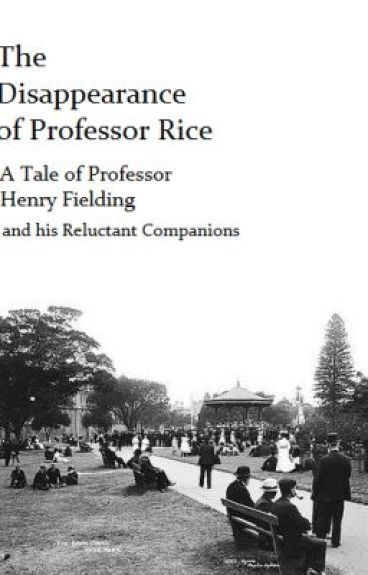 The Disappearance of Professor Rice: Complete. by alicecutter
