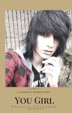 You Girl | Johnnie Guilbert x Reader| by MaKaylaLovesWriting