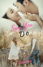 Say You Do by Amaranthine_love