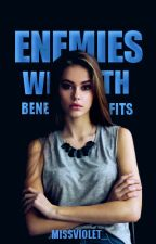 Enemies With Benefits by MissViolet_