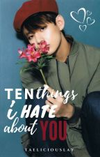 10 Things I Hate About You. (Kim Taehyung - BTS). by taeliciouslay