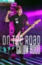 On the Road (Sequel to 'Pregnant?') || Calum Hood  by outerspxcecalum