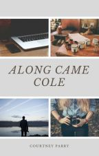 Along Came Cole by CourtneySkittlesLou