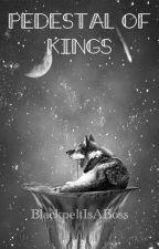 Pedestal Of Kings /// HIATUS by BlackpeltIsABoss