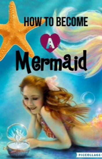 How To Become A Mermaid Thatlittlefish Wattpad