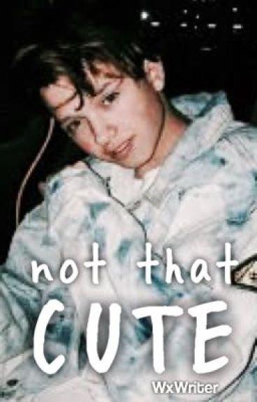 Not That Cute|| Jacob Sartorius || Fanfictie