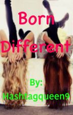 Born Different [#Wattys2016] by Hashtagqueen9