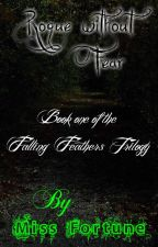Falling Feathers Book I - Rogue Without Fear by Miss_Fortune2000