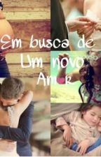 Em Busca De Um Novo Amor by MhSilva5