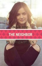 The Neighbor |COMPLETED| by JAYDENDEEN
