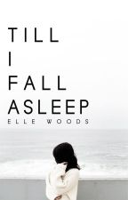 Till I Fall Asleep ✓ by stereohearted