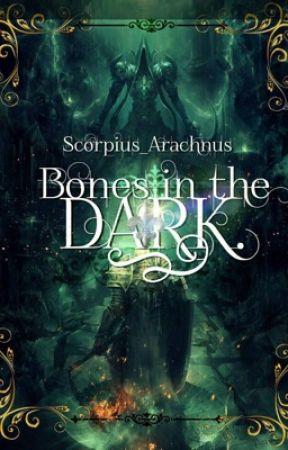 Bones in the Dark (#Wattys2016 ) status: on hold by Scorpius_Arachnus