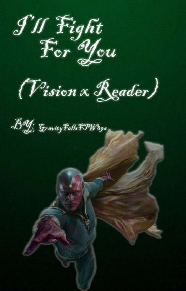 I'll Fight For You (Vision x Reader) (#Wattys2016) (ON HOLD)