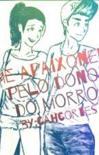 'Me Apaxonei Pelo Dono Do Morro' by CahCortes