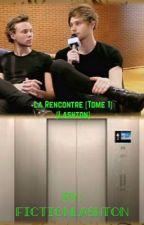 La Rencontre [ Tome 1] [ Lashton] [Terminer] by FictionLashton