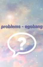 problems - egobang by moroodors