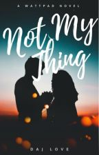 Not My Thing by 4everweirdxo