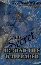 The Secret Behind the Wallpaper [Book 1] by BeAfraidOfDark