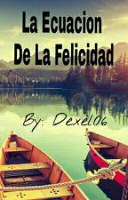 La Ecuacion De La Felicidad by Dexel06