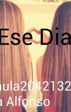 Ese Dia by paula2042132004