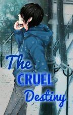 The Cruel Destiny (Complete) by ShedrickBasil