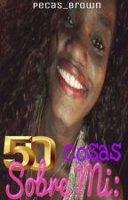 50 Cosas Sobre Mí by Pecas_Brown