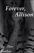 Forever, Allison by Ohso_cocoa