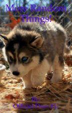 More Random Things! by Morsey-The-Xmas-Pup