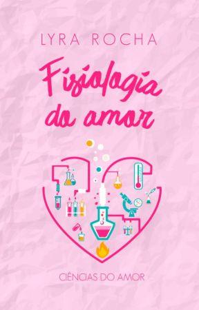 Fisiologia do Amor - [DISPONÍVEL NA AMAZON] by lyrarocha