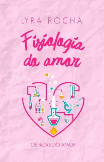 Fisiologia do Amor - [DISPONÍVEL NA AMAZON]